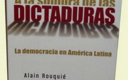 A la sombra de las dictaduras, la democracia bajo la mirada de Alain Rouquié