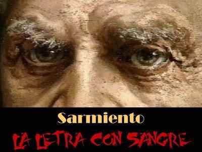 Sarmiento: la letra con sangre