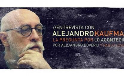 Alejandro Kaufman: la pregunta por lo acontecido