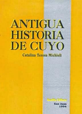 """Libro para descargar: """"Antigua historia de Cuyo"""", de la Dra. Catalina Teresa Michieli"""