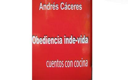 """""""Obediencia inde-vida"""": Libro de cuentos de Andrés Cáceres"""