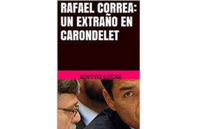 """""""Rafael Correa: Un extraño en Carondelet""""  Kintto Lucas"""