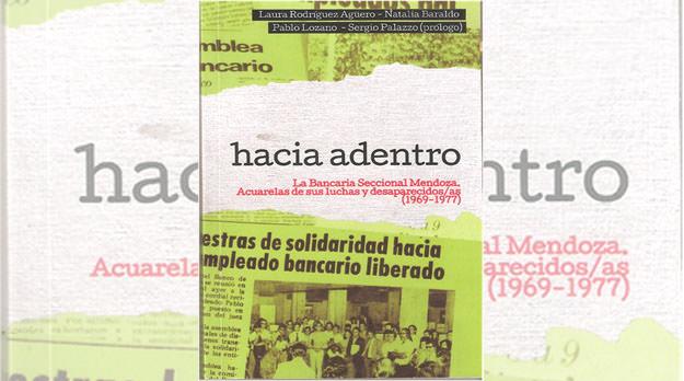 Hacia adentro, un libro sobre la memoria sindical bancaria: Testimonios y reflexión sobre nuestra historia reciente.