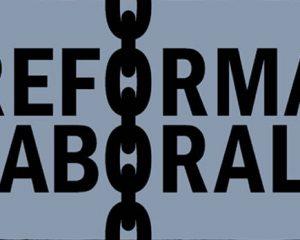 Reforma Laboral: liberación para los empresarios